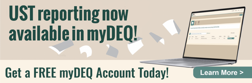 UST reporting now available in myDEQ - Click to learn more and register for an account today